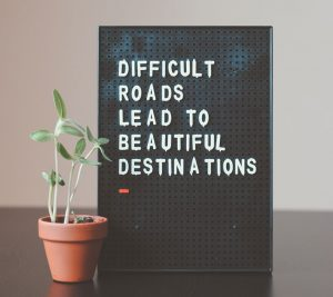 Difficult Roads Lead You To Your Beautiful